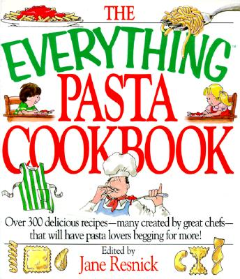 Image for The Everything Pasta Book: Over 300 Delicious Recipes--Many Created by Great Chefs--That Will Have Pasta Lovers Begging for More (Everything Series)