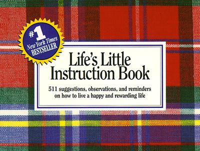 Life's Little Instruction Book:  511 suggestions, observations, and reminders on how to live a happy and rewarding life, JR. H. JACKSON BROWN