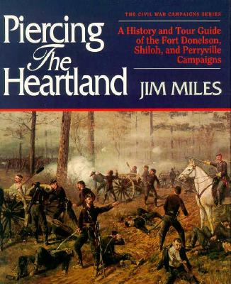 Piercing the Heartland: A History and Tour Guide of the Tennessee and Kentucky Campaigns (Civil War Campaigns Series), Miles, Jim