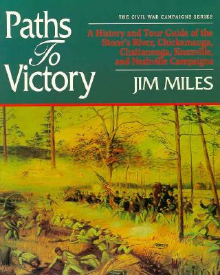 Image for Paths to Victory: A History and Tour Guide of the Stone's River, Chickamauga, Chattanooga, Knoxville, and Nashville Campaigns (Civil War Campaigns Series)