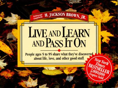Image for Live and Learn and Pass It on: People Ages 5 to 95 Share What They'Ve Discovered About Life, Love, and Other Good Stuff