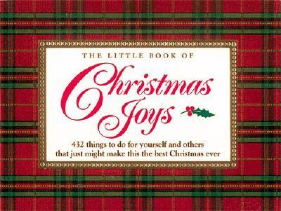 Image for The Little Book of Christmas Joys: 432 Things to Do for Yourself and Others that Just Might Make this the Best Christmas Ever