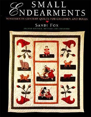 Image for Small Endearments: Nineteenth-Century Quilts for Children and Dolls (Hobbies - Needlework & Quilting)