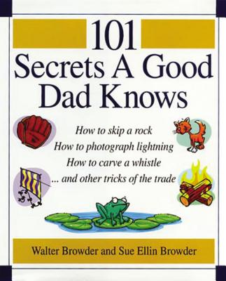 101 Secrets a Good Dad Knows, Browder, Walter; Browder, Sue Ellin