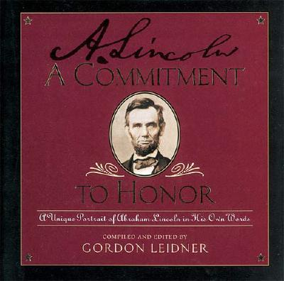 Image for A Commitment to Honor: A Unique Portrait of Abraham Lincoln in His Own Words