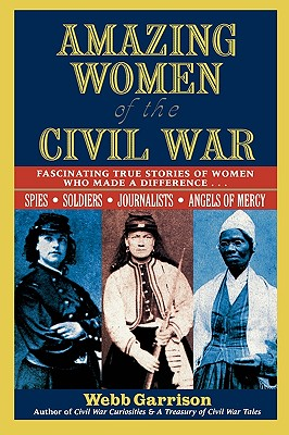 Image for Amazing Women of the Civil War: Fascinating True Stories of Women Who Made a Difference