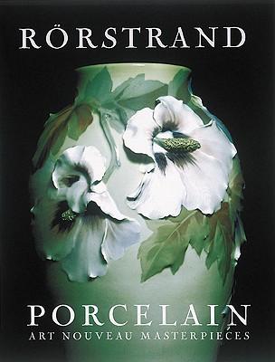 Rorstrand Porcelain: Art Nouveau Masterpieces, Nystrom, Bengt