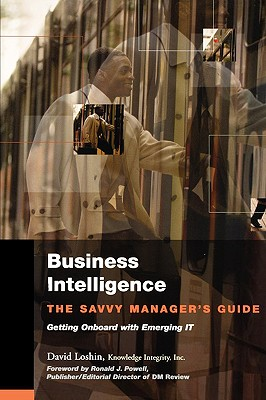 Business Intelligence: The Savvy Manager's Guide (The Morgan Kaufmann Series on Business Intelligence), Loshin, David