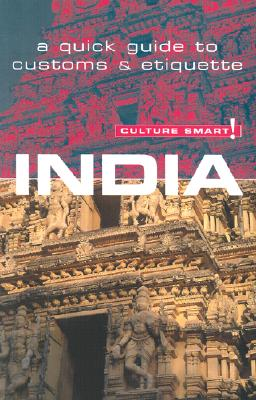 Culture Smart! India: A Quick Guide to Customs and Etiquette (Culture Smart! The Essential Guide to Customs & Culture), Grihault, Nicki