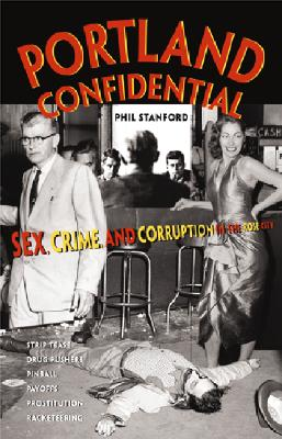 Image for Portland Confidential : Sex, Crime, And Corruption In the Rose City