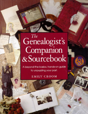 Image for The Genealogist's Companion & Sourcebook: A Beyond-the-Basics, Hands-On Guide to Unpuzzling Your Past
