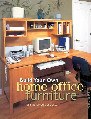 Image for Build Your Own Home Office Furniture (Popular Woodworking)