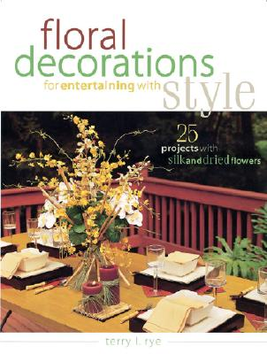 Floral Decorations for Entertaining With Style, Rye, Terry L.