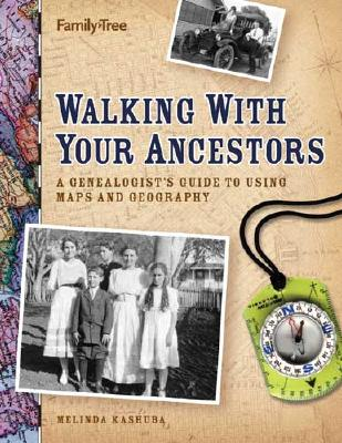 Image for Walking With Your Ancestors: A Genealogist's Guide to Using Maps and Geography