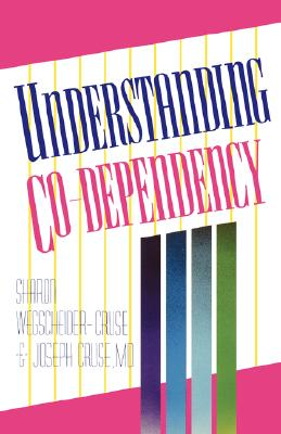 Understanding Co-Dependency, Wegscheider-Cruse, Sharon; Cruse, Joseph