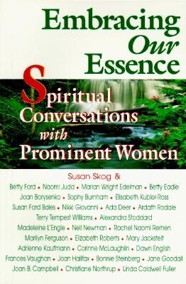 Image for Embracing Our Essence: Spiritual Conversations with Prominent Women