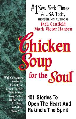 Image for Chicken Soup for the Soul: 101 Stories To Open The Heart And Rekindle The Spirit