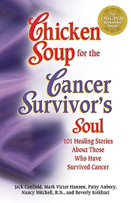 Image for Chicken Soup for the Cancer Survivor's Soul: 101 Healing Stories About Those Who Have Survived Cancer