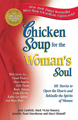 Chicken Soup for the Woman's Soul: 101 Stories to Open the Hearts and Rekindle the Spirits of Women (Chicken Soup for the Soul), Jack Canfield; Mark Victor Hansen; Jennifer Read Hawthorne; Marci Shimoff