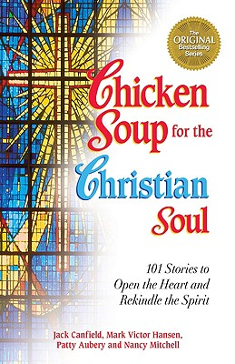 Chicken Soup for the Christian Soul: Stories to Open the Heart and Rekindle the Spirit (Chicken Soup for the Soul), Canfield, Jack; Hansen, Mark Victor; Aubery, Patty; Autio, Nancy Mitchell
