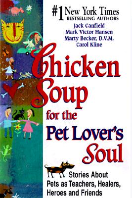 Image for Chicken Soup for the Pet Lover's Soul: Stories About Pets As Teachers, Healers, Heroes and Friends (Chicken Soup for the Soul)