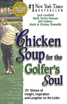 Chicken Soup for the Golfer's Soul: 101 Stories of Insights, Inspiration and Laughter on the Links, Hansen, Mark Victor; Donnelly, Mark; Donnelly, Chrissy; Aubery, Jeff; Canfield, Jack