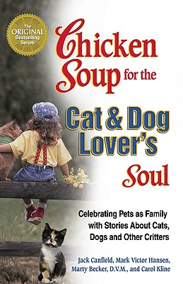 Image for Chicken Soup for the Cat & Dog Lover's Soul:  Celebrating Pets as Family with Stories About Cats, Dogs and Other Critters