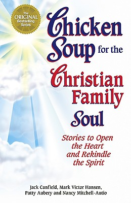 Image for Chicken Soup for the Christian Family Soul: Stories to Open the Heart and Rekindle the Spirit (Chicken Soup for the Soul)