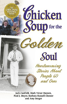 Chicken Soup for the Golden Soul: Heartwarming Stories for People 60 and Over (Chicken Soup for the Soul), Jack Canfield; Mark Victor Hansen; Paul J. Meyer; Amy Seeger; Barbara Russell Chesser