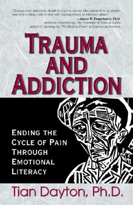Trauma and Addiction: Ending the Cycle of Pain Through Emotional Literacy, Tian Dayton