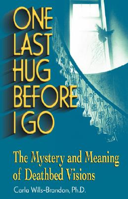 Image for One Last Hug Before I Go : The Mystery and Meaning of Deathbed Visions