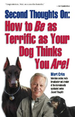 Second Thoughts on How to Be As Terrific As Your Dog Thinks You Are : How to Be As Terrific As Your Dog Thinks You Are, MORT CRIM