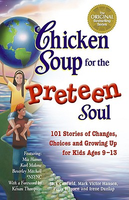 Image for Chicken Soup for the Preteen Soul: 101 Stories of Changes, Choices and Growing Up for Kids, ages 9-13 (Chicken Soup for the Soul)