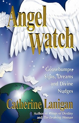 Angel Watch: Goosebumps, Signs, Dreams and Other Divine Nudges, Catherine Lanigan