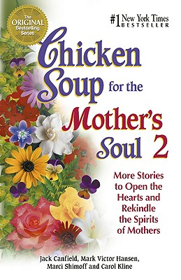 Chicken Soup for the Mother's Soul 2: More Stories to Open the Hearts and Rekindle the Spirits of Mothers (Chicken Soup for the Soul), Jack Canfield; Mark Victor Hansen; Marci Shimoff; Carol Kline