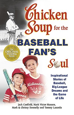 Image for Chicken Soup for the Baseball Fan's Soul: Inspirational Stories of Baseball, Big-League Dreams and the Game of Life (Chicken Soup for the Soul (Paperback Health Communications))