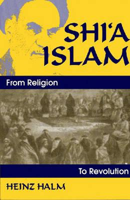 Shi'a Islam: From Religion to Revolution, Halm, Heinz