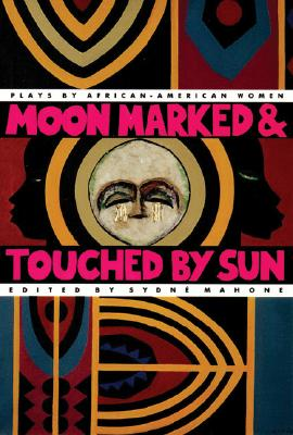 Image for Moon Marked and Touched by Sun: Plays by African-American Women