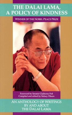 """Dalai Lama a Policy of Kindness : An Anthology of Writings by and About the Dalai Lama/Winner of the Nobel Peace Prize, """"PIBURN, SIDNEY, PELL, CLAIBORNE"""""""