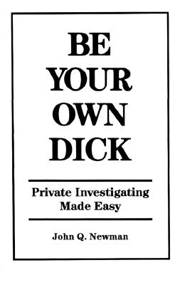 Image for Be Your Own Dick : Private Investigating Made Easy
