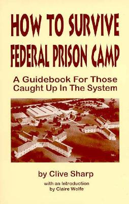 Image for How to Survive Federal Prison Camp: A Guidebook for Those Caught Up in the System