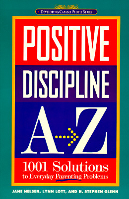 Image for Positive Discipline A-Z: 1001 Solutions to Everyday Parenting Problems (Developing Capable People Series)