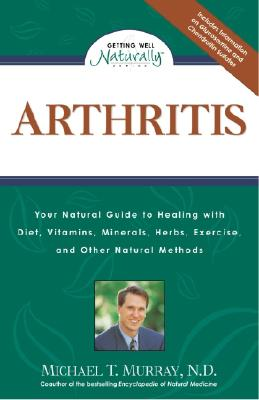 Image for Arthritis: Your Natural Guide to Healing with Diet, Vitamins, Minerals, Herbs, Exercise, and Other Natural Methods
