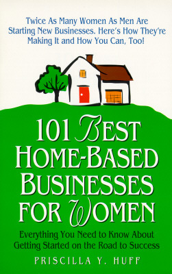 Image for 101 Best Home-Based Businesses for Women: Everything You Need to Know About Getting Started on the Road to Success