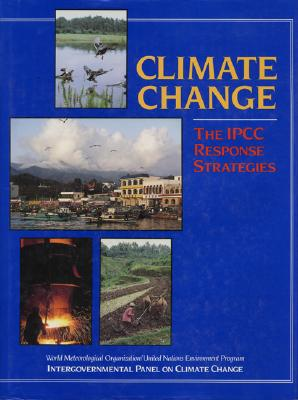 Climate Change: The Ipcc Response Strategies, Intergovernmental Panel on Climate Change