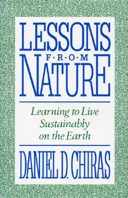 Lessons from Nature: Learning To Live Sustainably On The Earth, Chiras, Daniel