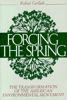 Image for Forcing the Spring: The Transformation Of The American Environmental Movement