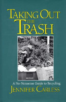 Taking Out the Trash: A No-Nonsense Guide To Recycling, Carless, Jennifer