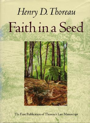Faith in a Seed: The Dispersion Of Seeds And Other Late Natural History Writings (A Shearwater Book), Thoreau, Henry D.