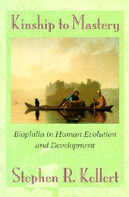 Image for Kinship to Mastery: Biophilia In Human Evolution And Development